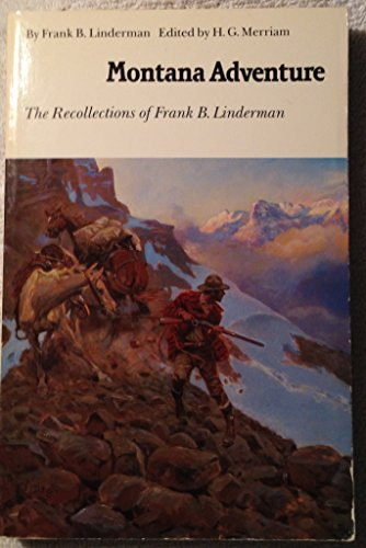 Montana Adventure: The Recollections of Frank B. Linderman (Bison Book): Linderman, Frank B.