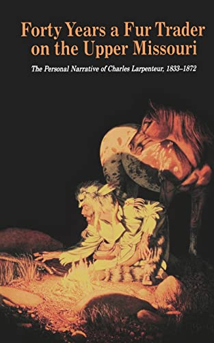 9780803279308: Forty Years a Fur Trader on the Upper Missouri: The Personal Narrative of Charles Larpenteur, 1833-1872 (Bison Book S)