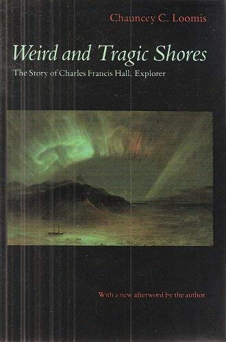 9780803279377: Weird and Tragic Shores: The Story of Charles Francis Hall, Explorer