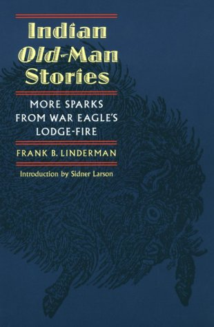 Indian Old-Man Stories : More Sparks from: Frank B. Linderman;