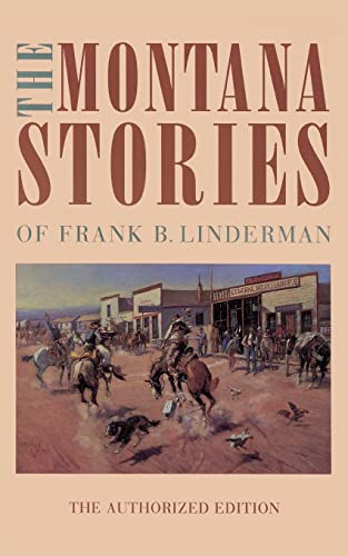 The Montana Stories of Frank B. Linderman (The Authorized Edition) (0803279701) by Frank B. Linderman