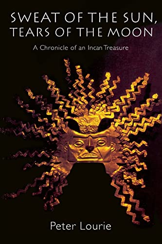 9780803279803: Sweat of the Sun, Tears of the Moon: A Chronicle of an Incan Treasure