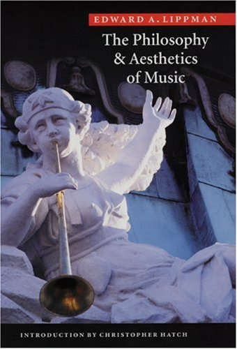 The Philosophy and Aesthetics of Music: Lippman, Edward A.