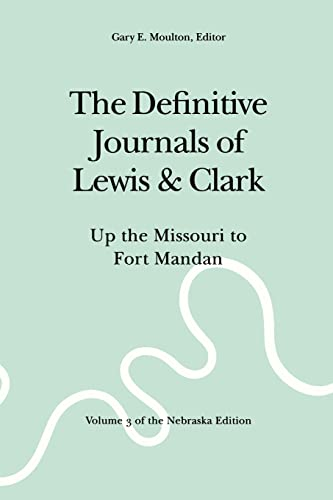The Definitive Journals of Lewis and Clark, Vol 3: Up the Missouri to Fort Mandan (The Nebraska E...