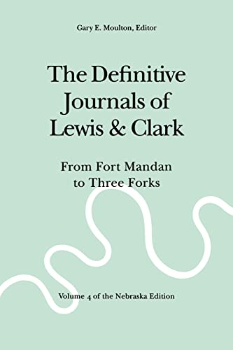 9780803280113: The Definitive Journals of Lewis and Clark, Vol 4: From Fort Mandan to Three Forks (The Nebraska Edition, Vol 4)