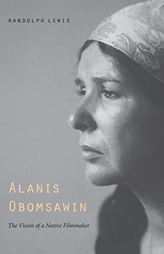 9780803280458: Alanis Obomsawin: The Vision of a Native Filmmaker (American Indian Lives)