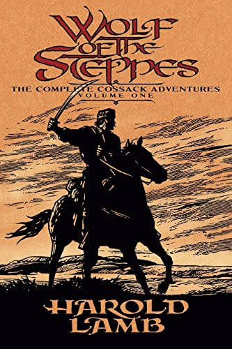 Wolf of the Steppes: The Complete Cossack Adventures, Volume One (0803280483) by Harold Lamb