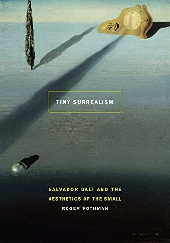 9780803280885: Tiny Surrealism: Salvador Dalí and the Aesthetics of the Small