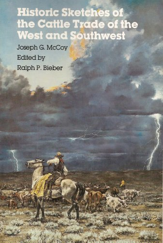 Historic Sketches of the Cattle Trade of the West and Southwest: McCoy, Joseph G. & Ralph P. Bieber