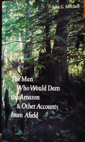 The Man Who Would Dam the Amazon: and Other Accounts from Afield (0803281870) by Mitchell, John G.