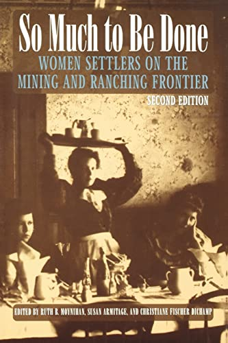 9780803282483: So Much to Be Done: Women Settlers on the Mining and Ranching Frontier, 2nd Edition (Women in the West)