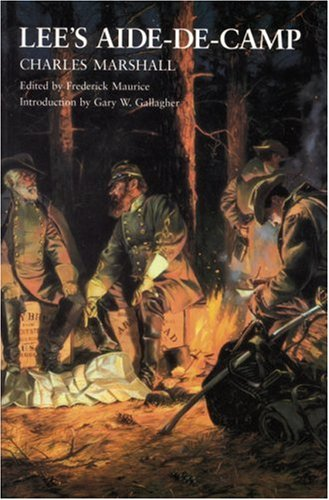 Lee's Aide-de-Camp: Charles Marshall, Frederick Maurice (Editor), Gary W. Gallagher (...