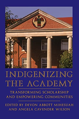 9780803282926: Indigenizing the Academy: Transforming Scholarship and Empowering Communities