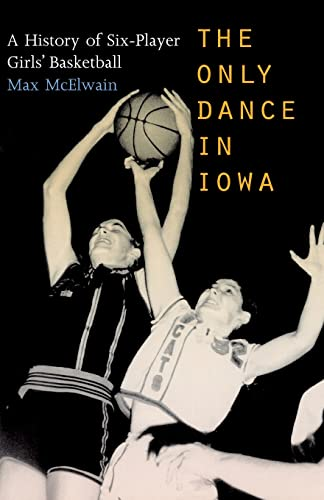 9780803282995: The Only Dance in Iowa: A History of Six-Player Girls' Basketball