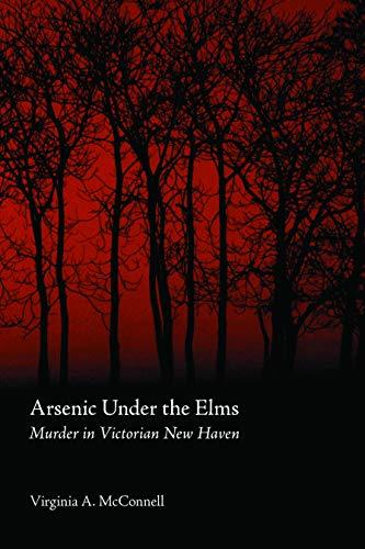 9780803283091: Arsenic Under the Elms: Murder in Victorian New Haven