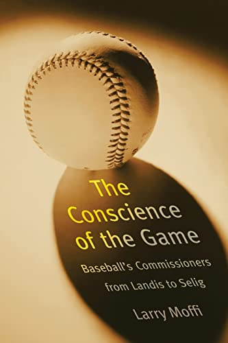 9780803283220: The Conscience of the Game: Baseball's Commissioners from Landis to Selig