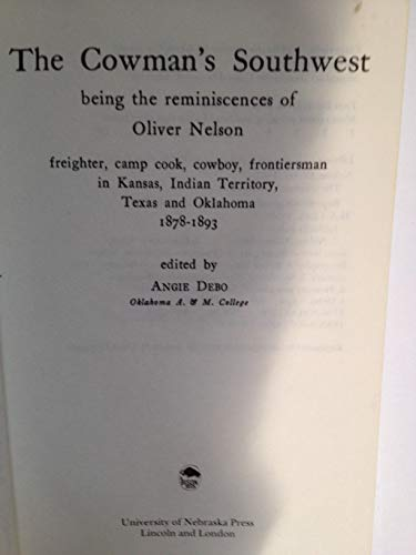 The Cowman's Southwest: Being the Reminiscences of Oliver Nelson (Bison Book)