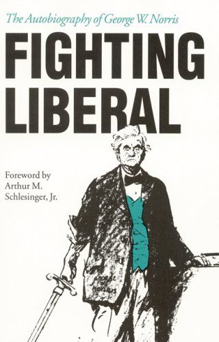 9780803283657: Fighting Liberal: The Autobiography of George W. Norris