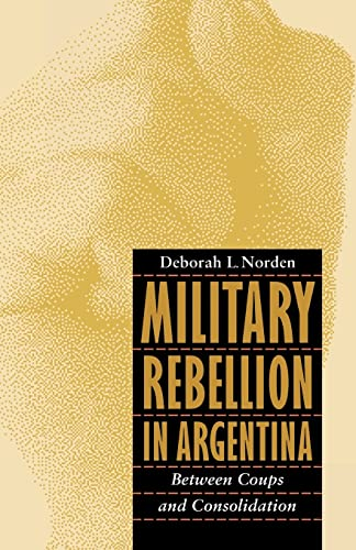 9780803283695: Military Rebellion in Argentina: Between Coups and Consolidation