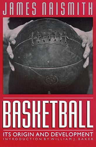 Basketball : Its Origin and Development: James Naismith