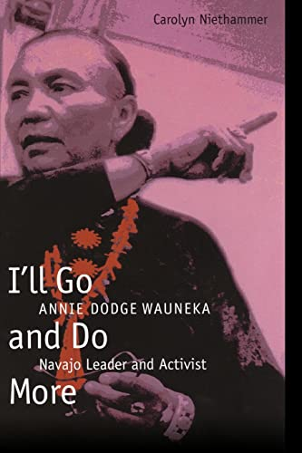9780803283848: I'll Go and Do More: Annie Dodge Wauneka, Navajo Leader and Activist (American Indian Lives)
