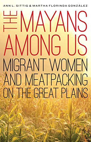 9780803284616: The Mayans Among Us: Migrant Women and Meatpacking on the Great Plains