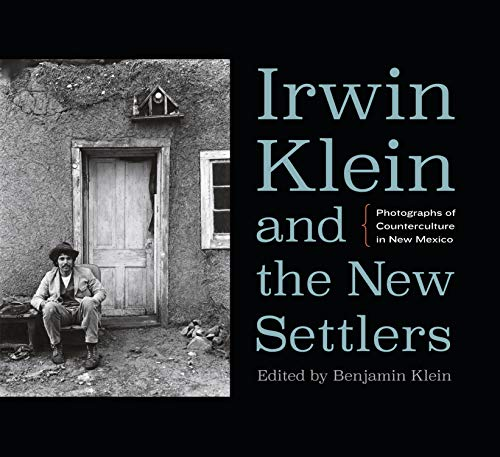 9780803285101: Irwin Klein and the New Settlers: Photographs of Counterculture in New Mexico