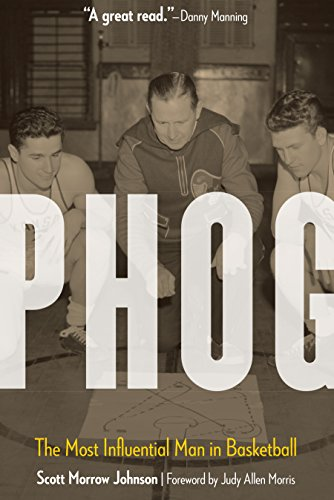 Phog The Most Influential Man in Basketball: Scott Morrow Johnson,