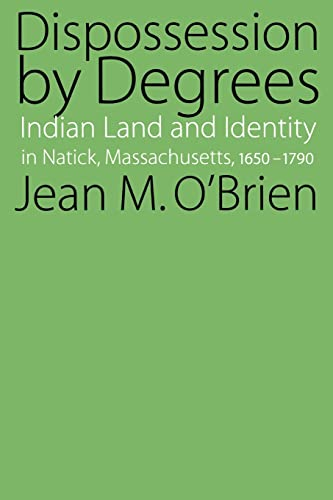 Dispossession by Degrees: Indian Land and Identity in Natick, Massachusetts, 1650-1790: O'Brien, ...