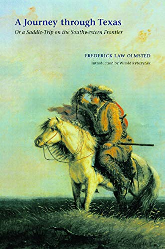A Journey through Texas Or a Saddle-Trip on the Southwestern Frontier: Frederick Law Olmsted