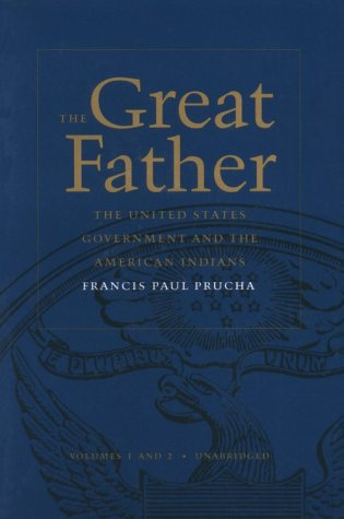 9780803287341: The Great Father: The United States Government and the American Indians (Unabridged Volumes 1 and 2 Combined) (v. 1 & 2)