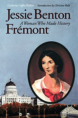 Jessie Benton Fremont A Woman Who Made History: Phillips, Catherine Coffin
