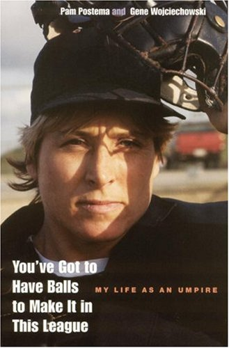 9780803287754: You've Got to Have Balls to Make It in This League: My Life as an Umpire