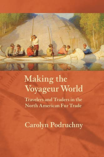 9780803287907: Making the Voyageur World: Travelers and Traders in the North American Fur Trade (France Overseas: Studies in Empire and Decolonization)