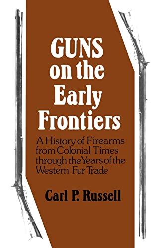 9780803289031: Guns on the Early Frontiers: A History of Firearms from Colonial Times through the Years of the Western Fur Trade