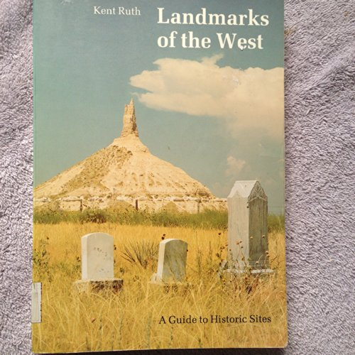 Landmarks Of The West A Guide To History: Kent Ruth