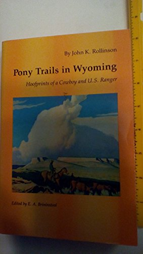 Pony Trails in Wyoming: Hoofprints of a: John K. Rollinson