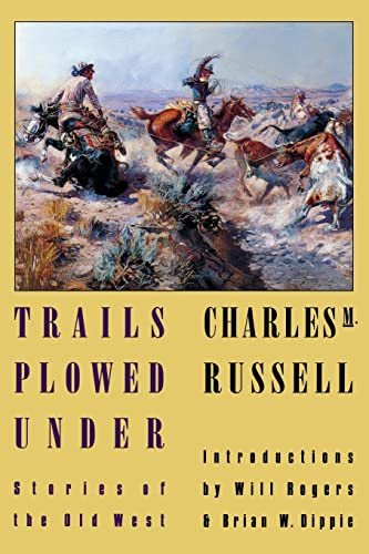 Trails Plowed Under: Stories of the Old West (0803289618) by Charles M. Russell