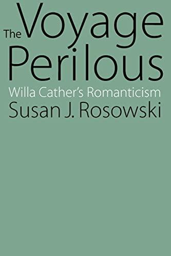 9780803289864: The Voyage Perilous: Willa Cather's Romanticism
