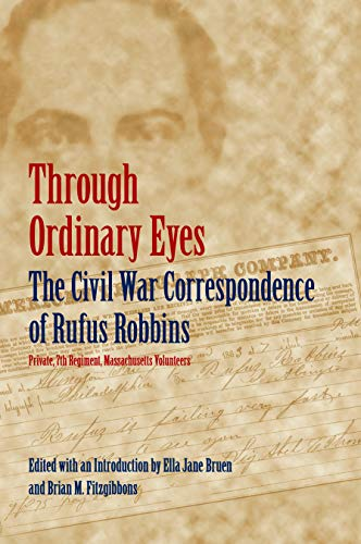 9780803290068: Through Ordinary Eyes: The Civil War Correspondence of Rufus Robbins, Private, 7th Regiment, Massachusetts Volunteers