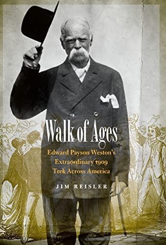 Walk of Ages: Edward Payson Weston's Extraordinary 1909 Trek Across America: Reisler, Jim