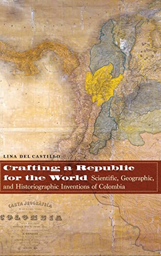 Crafting a Republic for the World: Scientific, Geographic, and Historiographic Inventions of ...