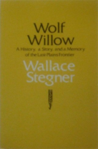9780803291089: Wolf Willow: A Letter, a Story and a Memory of the Last Plains Frontier