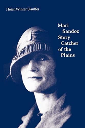 Mari Sandoz: Story Catcher of the Plains: Stauffer, Helen Winter