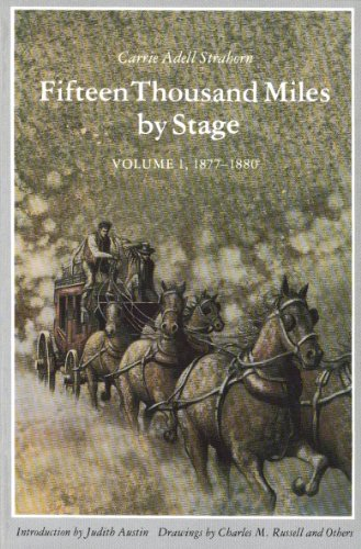 Fifteen Thousand Miles by Stage, 1877-1880 (Vol. 1): Strahorn, Carrie A.