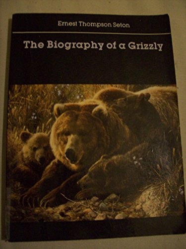 The Biography of a Grizzly: Ernest Thompson Seton