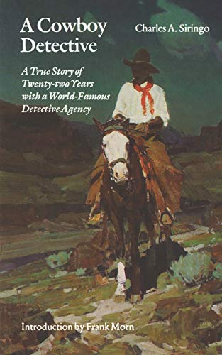A Cowboy Detective: A True Story of Twenty-two Years with a World-Famous Detective Agency: Siringo,...