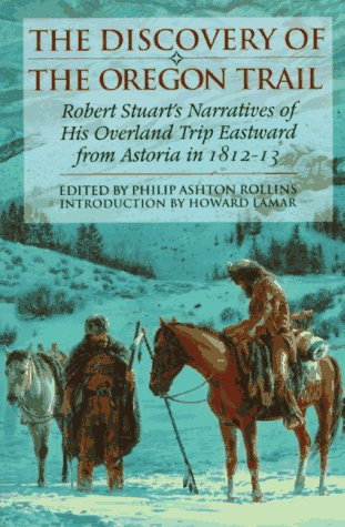 THE DISCOVERY OF THE OREGON TRAIL : Robert Stuart's Narratives of His Overland Trip Eastward ...