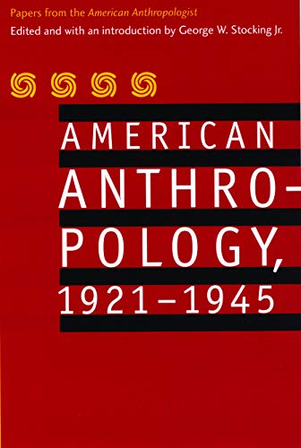 American anthropology, 1921-1945 : papers from the American anthropologist.: Stocking, George W. (...