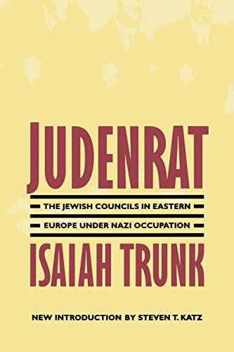 Judenrat : The Jewish Councils in Eastern: Isaiah Trunk